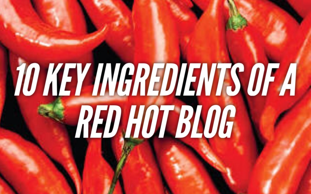 10 Key Ingredients Of A Red Hot Blog.
