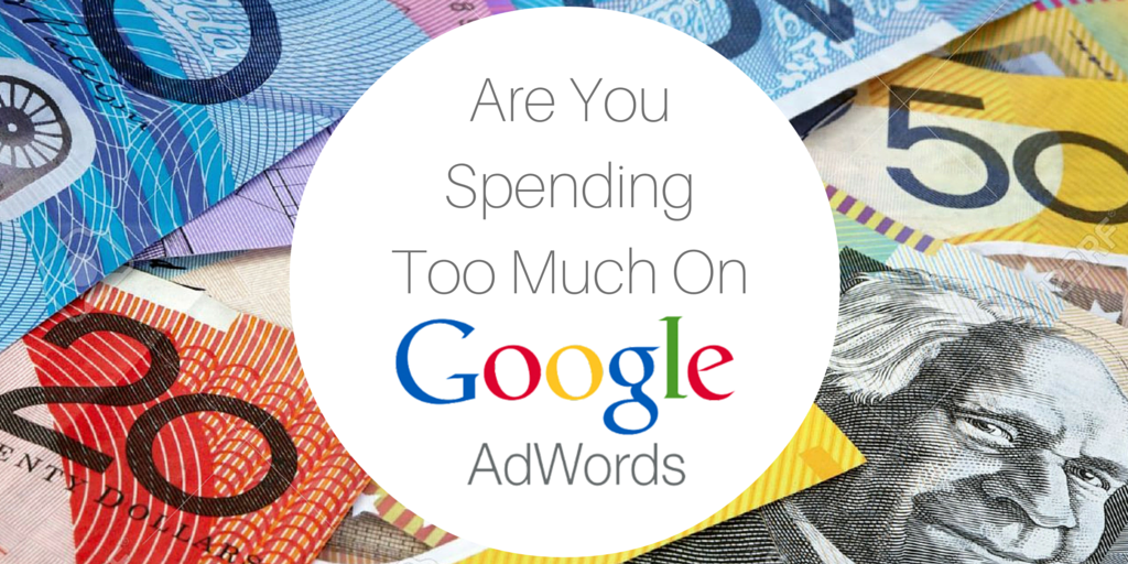 Are You Spending Too Much On Google Adwords?