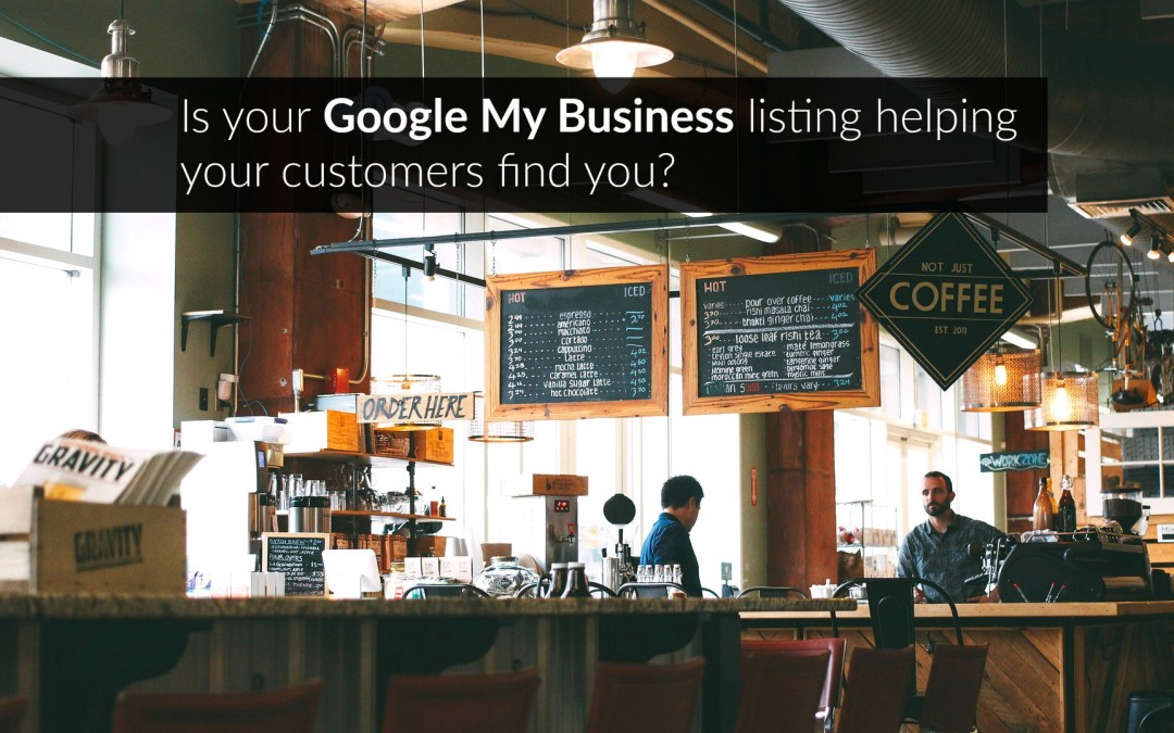 Is your Google My Business listing helping your customers find you?