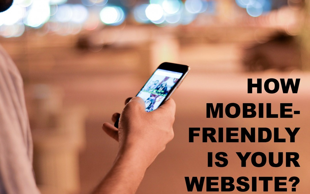 How mobile-friendly is your website?